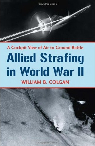 William B. Colgan: Allied Strafing in World War II